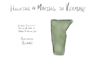 Hacking & Making in Vermont. A Panel discussion on Feb 10, 2014 at Karma Birdhouse, 6pm. Burlington Vermont